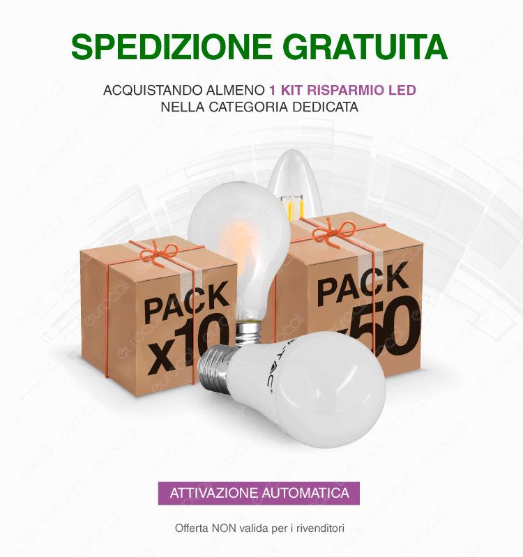 Spedizione Gratuita su Tutto l'Ordine Acquistando Kit Risparmio LED